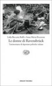 Le donne di Ravensbrück - Testimonianze di deportate politiche italiane - Anna Maria Bruzzone, Lidia Beccaria Rolfi