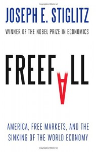 Freefall: America, Free Markets, and the Sinking of the World Economy - Joseph E. Stiglitz