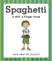 Spaghetti is NOT a Finger Food and Other Life Lessons - Jodi Carmichael, Ackerley Sarah