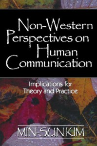 Non-Western Perspectives on Human Communication: Implications for Theory and Practice [Paperback] [2002] (Author) Min-Sun Kim -