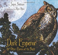 Dark Emperor and Other Poems of the Night (Booklist Editor's Choice. Books for Youth (Awards)) - Joyce Sidman, Rick Allen