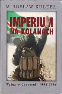 Imperium na kolanach. Wojna w Czeczeni 1994-1996 - Mirosław Kuleba