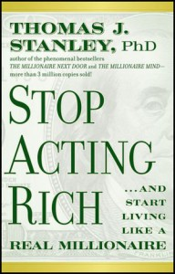 Stop Acting Rich: ...And Start Living Like A Real Millionaire - Thomas J. Stanley