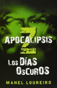 Los Dias Oscuros / Dark Days (Apocalipsis Z / Apocalypse Z) (Spanish Edition) - Manel Loureiro