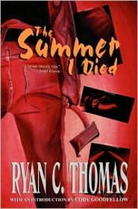 The Summer I Died - Ryan C. Thomas, Cody Goodfellow