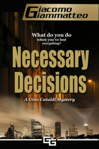 Necessary Decisions, A Gino Cataldi Mystery - Giacomo Giammatteo