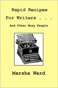 Rapid Recipes for Writers . . . And Other Busy People - Marsha Ward