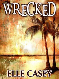 Wrecked (Wrecked, #1) - Elle Casey
