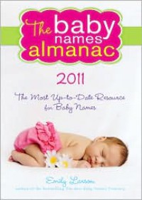 The 2011 Baby Names Almanac - Emily Larson