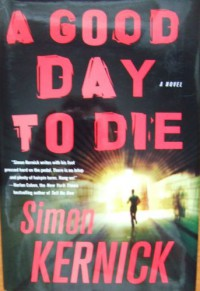 A Good Day to Die: A Novel - Simon Kernick