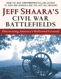Jeff Shaara's Civil War Battlefields: Discovering America's Hallowed Ground - Jeff Shaara