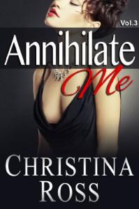 Annihilate Me Vol. 3 - Christina Ross