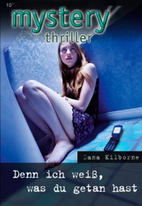 Denn ich weiss, was du getan hast (MYSTERY THRILLER) - Dana Kilborne