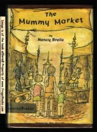 The Mummy Market - Nancy Brelis, Ben Shecter
