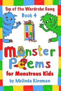 Monster Poems for Monstrous Kids (Top of the Wardrobe Gang, Book 4) - Melinda Kinsman