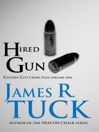 HIRED GUN (Culvert City Crime Files) - James R. Tuck