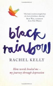 Black Rainbow: How Words Healed Me: My Journey Through Depression - Rachel Kelly