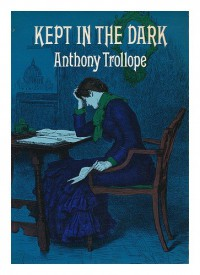 Kept in the Dark - Anthony Trollope