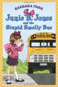 Junie B. Jones and the Stupid Smelly Bus (Junie B. Jones, No. 1) - Barbara Park