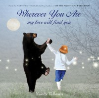 Wherever You Are My Love Will Find You - Nancy Tillman