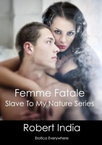 Femme Fatale: Slave to My Nature Series - Robert India