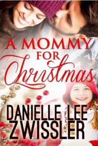 A Mommy for Christmas - Danielle Lee Zwissler