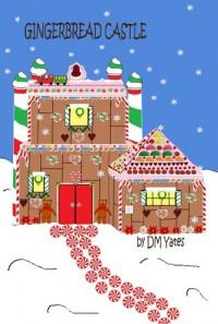 Gingerbread Castle - D.M. Yates