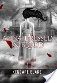 Anna Dressed in Blood  - Kendare Blake