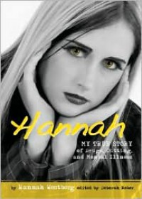 Hannah: My True Story of Drugs, Cutting, and Mental Illness - Hannah Westberg