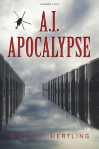A.I. Apocalypse - William Hertling
