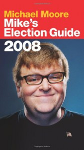 Mike's Election Guide - Michael Moore
