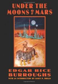 Under the Moons of Mars (Barsoom, #1-3) - Edgar Rice Burroughs, Scott Beachler, James P. Hogan