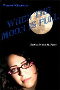 When the Moon is Full - Stacia Ilyana St. Peter