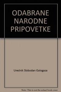 ODABRANE NARODNE PRIPOVETKE - Urednik Slobodan Galogaza