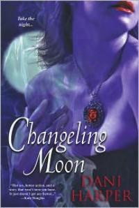 Changeling Moon (Changeling Series #1) - Dani Harper