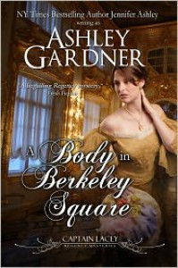 A Body in Berkeley Square (Captain Lacey Regency Mysteries #5) - Ashley Gardner,  Jennifer Ashley