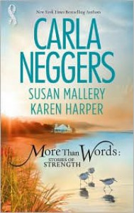 More Than Words: Stories Of Strength: Close CallBuilt To LastFind The Way - Carla Neggers, Susan Mallery, Karen Harper