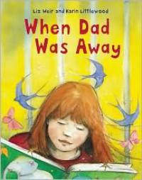 When Dad Was Away - Karin Littlewood,  Liz Weir (Illustrator)