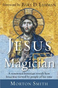 Jesus the Magician - Morton Smith, Bart D Ehrman