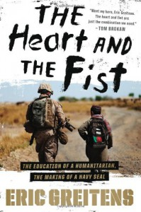 The Heart and the Fist: The Education of a Humanitarian, the Making of a Navy SEAL - Eric Greitens