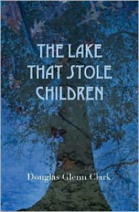 The Lake That Stole Children: A Fable - Douglas Glenn Clark