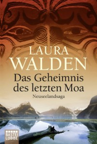Das Geheimnis des letzten Moa: Neuseelandsaga - Laura Walden