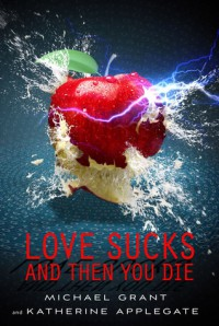 Love Sucks and Then You Die - Michael  Grant, Katherine Applegate
