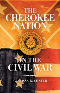 The Cherokee Nation in the Civil War - Clarissa W. Confer