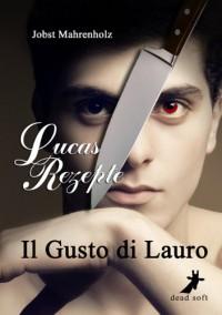 Il Gusto di Lauro: Lucas Rezepte - Jobst Mahrenholz