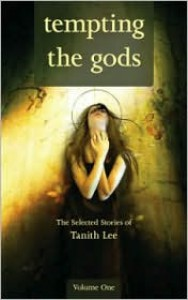 Tempting the Gods: The Selected Stories of Tanith Lee, Volume One - Tanith Lee