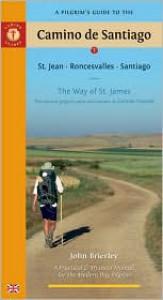 A Pilgrim's Guide to the Camino de Santiago: St. Jean * Roncesvalles * Santiago - John Brierley