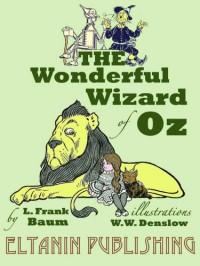 The Wonderful Wizard of Oz - L. Frank Baum, Eltanin Publishing