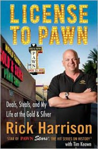 License to Pawn: Deals, Steals, and My Life at the Gold & Silver - Rick Harrison