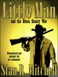 Little Man, and the Dixon County War - Stan R. Mitchell